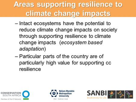 Areas supporting resilience to climate change impacts –Intact ecosystems have the potential to reduce climate change impacts on society through supporting.