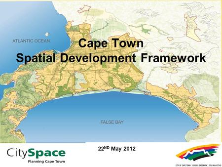 Cape Town Spatial Development Framework PEPCO MEETING 14 th October 2010 22 ND May 2012.