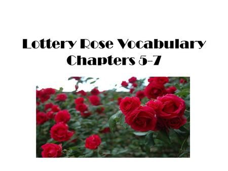 Lottery Rose Vocabulary Chapters 5-7. Forlorn feeling sad, lonely and almost hopeless usually from being left alone.