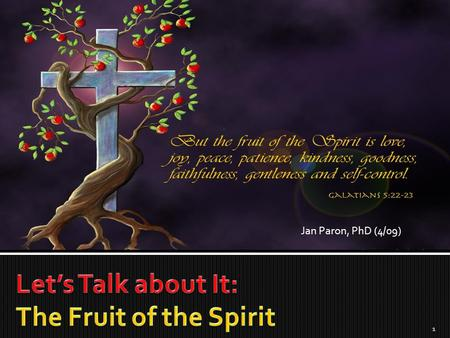 1 Jan Paron, PhD (4/09). I believe the importance of the fruit of the Spirit in one's life is… 2.