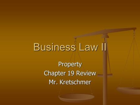 Business Law II Property Chapter 19 Review Mr. Kretschmer.