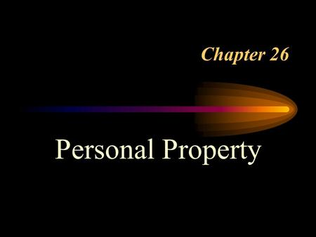 Chapter 26 Personal Property. What is Property? A thing, tangible or intangible, that is subject to ownership and a group of rights and interests related.