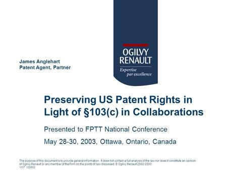 Preserving US Patent Rights in Light of §103(c) in Collaborations James Anglehart Patent Agent, Partner The purpose of this document is to provide general.