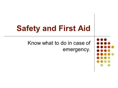 Safety and First Aid Know what to do in case of emergency.