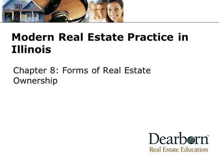 Modern Real Estate Practice in Illinois Chapter 8: Forms of Real Estate Ownership.
