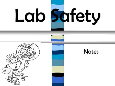 Lab Safety                                                                                     Notes.