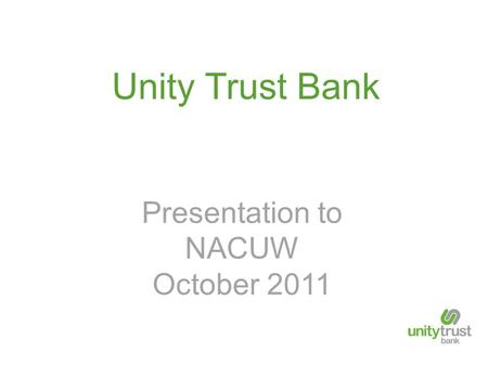 Unity Trust Bank Presentation to NACUW October 2011.