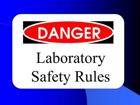 Laboratory Safety Rules. 1. Be prepared to work when you arrive at the laboratory. Familiarize yourself with the lab procedures before beginning the lab.
