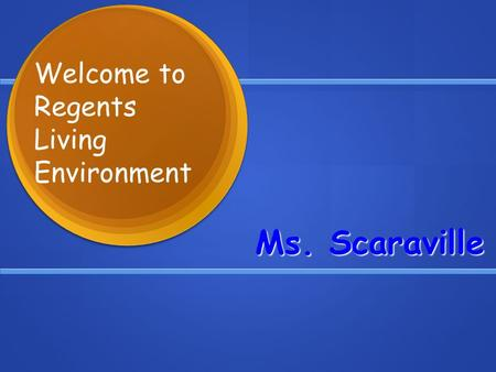 Ms. Scaraville Welcome to Regents Living Environment.