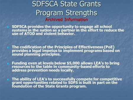 SDFSCA State Grants Program Strengths Archived Information SDFSCA provides the opportunity to engage all school systems in the nation as a partner in the.