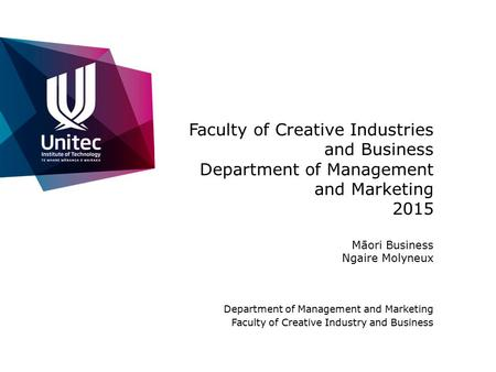 Faculty of Creative Industries and Business Department of Management and Marketing 2015 Māori Business Ngaire Molyneux Department of Management and Marketing.