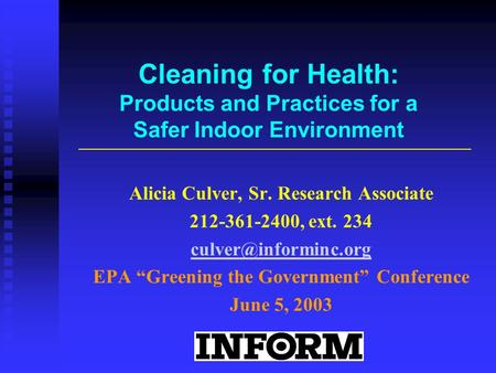 Cleaning for Health: Products and Practices for a Safer Indoor Environment Alicia Culver, Sr. Research Associate 212-361-2400, ext. 234