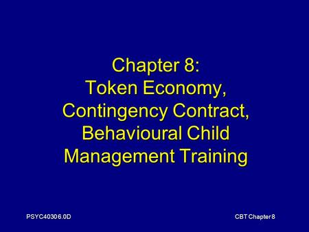 PSYC4030 6.0DCBT Chapter 8 Chapter 8: Token Economy, Contingency Contract, Behavioural Child Management Training.