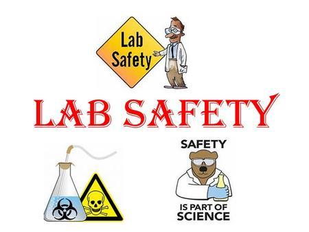 LAB SAFETY. (1) Food or Drink Never eat or drink in the laboratory. Do not bring food or drink into the lab. Accidentally ingesting chemicals can cause.