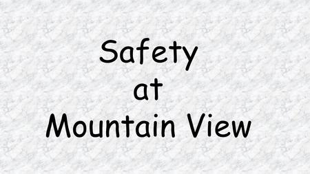 Safety at Mountain View. 1 - Always wear safety goggles whenever you are working with chemicals or other substances that might get into your eyes. 2 -