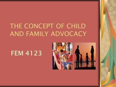 THE CONCEPT OF CHILD AND FAMILY ADVOCACY
