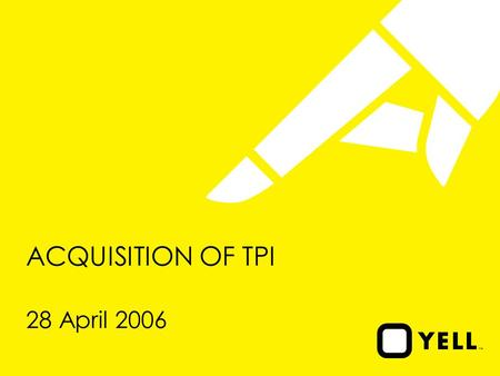 ACQUISITION OF TPI 28 April 2006. 2 Disclaimer This communication is made to and directed only at those persons having professional experience in matters.