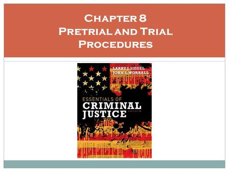 Chapter 8 Pretrial and Trial Procedures. Learning Objectives Summarize the bail process Discuss the main issues associated with bail Differentiate the.