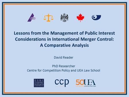 Lessons from the Management of Public Interest Considerations in International Merger Control: A Comparative Analysis David Reader PhD Researcher Centre.