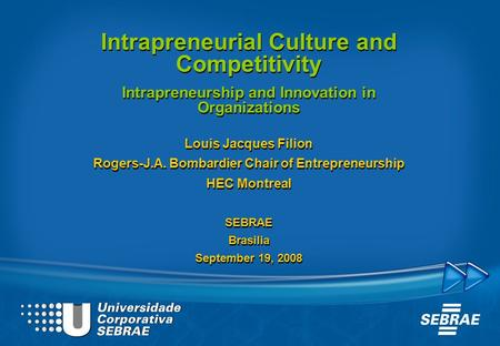 Intrapreneurial Culture and Competitivity Intrapreneurship and Innovation in Organizations Louis Jacques Filion Rogers-J.A. Bombardier Chair of Entrepreneurship.