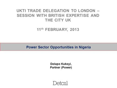 0 Power Sector Opportunities in Nigeria Dolapo Kukoyi, Partner (Power) UKTI TRADE DELEGATION TO LONDON – SESSION WITH BRITISH EXPERTISE AND THE CITY UK.