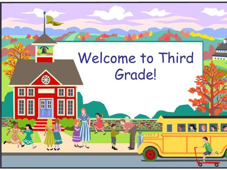 Welcome to Third Grade!. Goals for Third Grade  To develop the academic and social skills needed to progress to fourth grade.  Be an active learner.