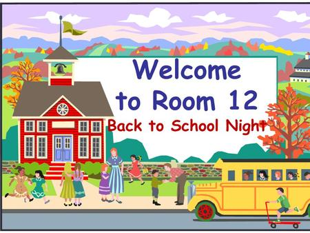 Welcome to Room 12 Back to School Night. Welcome to Third Grade!  I'd like to introduce you to third grade and Room 12.  If you have any questions,