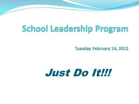 Just Do It!!!. SLP Workshop #2 February 14 Introduction Role of the Parent Conflict Resolution Leadership Practice Inventory February 15 Instructional.