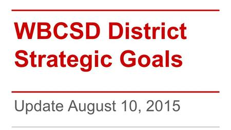 WBCSD District Strategic Goals Update August 10, 2015.