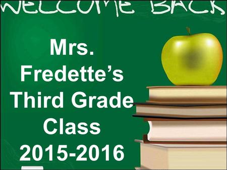 Mrs. Fredette's Third Grade Class 2015-2016. Who is Mrs. Fredette?  Education: BA in Comparative Literature from Brandeis U. and post-baccalaureate in.
