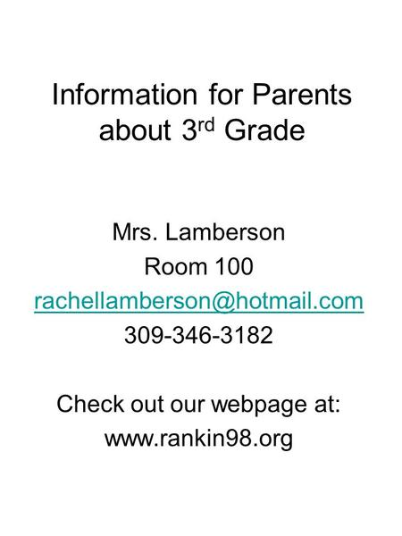 Information for Parents about 3 rd Grade Mrs. Lamberson Room 100 309-346-3182 Check out our webpage at:
