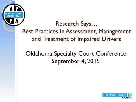 Research Says… Best Practices in Assessment, Management and Treatment of Impaired Drivers Oklahoma Specialty Court Conference September 4, 2015.