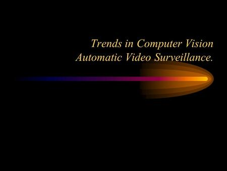 Trends in Computer Vision Automatic Video Surveillance.