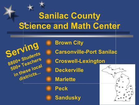 Sanilac County Science and Math Center Brown City Carsonville-Port Sanilac Croswell-Lexington Deckerville Marlette Peck Sandusky. Serving 8800+ Students.