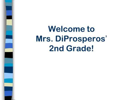 Welcome to Mrs. DiProsperos' 2nd Grade!. A Typical Day Announcements Attendance- School starts at 8:50 (no earlier than 8:20) Lunch and Notes Morning.