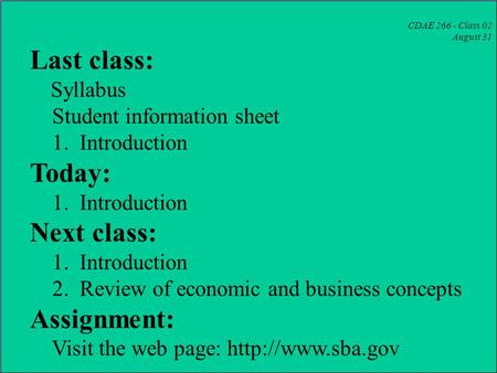 CDAE 266 - Class 02 August 31 Last class: Syllabus Student information sheet 1. Introduction Today: 1. Introduction Next class: 1. Introduction 2. Review.