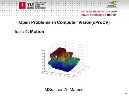 Open Problems in Computer Vision(oProCV) Topic 4. Motion MSc. Luis A. Mateos.
