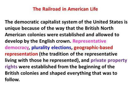 The Railroad in American Life The democratic capitalist system of the United States is unique because of the way that the British North American colonies.