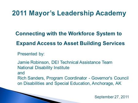 Connecting with the Workforce System to Expand Access to Asset Building Services September 27, 2011 Presented by: Jamie Robinson, DEI Technical Assistance.