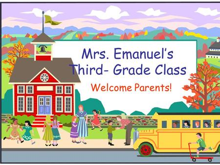 Mrs. Emanuel's Third- Grade Class Welcome Parents!