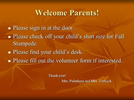 Welcome Parents! Please sign in at the door. Please sign in at the door. Please check off your child's shirt size for Fall Stampede. Please check off your.