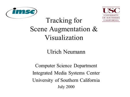 Tracking for Scene Augmentation & Visualization Ulrich Neumann Computer Science Department Integrated Media Systems Center University of Southern California.