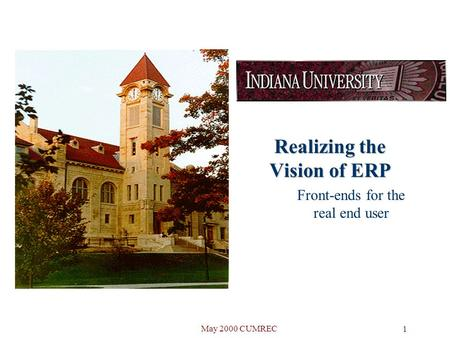May 2000 CUMREC 1 Realizing the Vision of ERP Front-ends for the real end user.