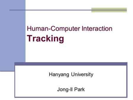 Human-Computer Interaction Human-Computer Interaction Tracking Hanyang University Jong-Il Park.