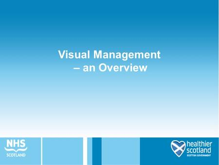 Visual Management – an Overview. What is Visual Management? Visual Management is a set of techniques for creating a workplace embracing visual communication.