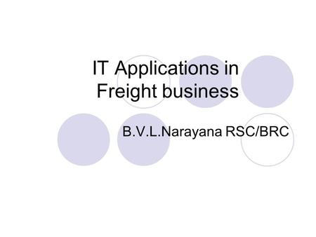 IT Applications in Freight business B.V.L.Narayana RSC/BRC.