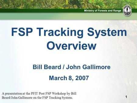 1 FSP Tracking System Overview Bill Beard / John Gallimore March 8, 2007 A presentation at the PFIT Post FSP Workshop by Bill Beard/John Gallimore on the.