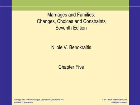 Marriages and Families: Changes, Choices and Constraints Seventh Edition Nijole V. Benokraitis Chapter Five.