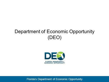 Florida's Department of Economic Opportunity Department of Economic Opportunity (DEO)