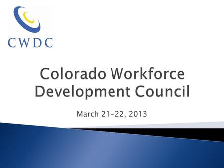 March 21-22, 2013. Colorado Workforce Development Council Sector Strategies Coming of Age: EDUCATION, WORKFORCE & ECONOMIC DEVELOPMENT I. EducationCareer.